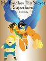 """My Teacher The Secret Superhero"" eBook for $1"
