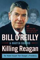 Killing Reagan by Bill O'Reilly & Martin Dugard