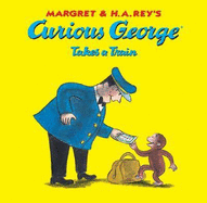 Curious George Takes A Train by Margaret & H.A. Rey